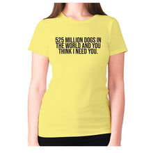 Load image into Gallery viewer, 525 million dogs in the world and you think I need you - women's premium t-shirt - Graphic Gear