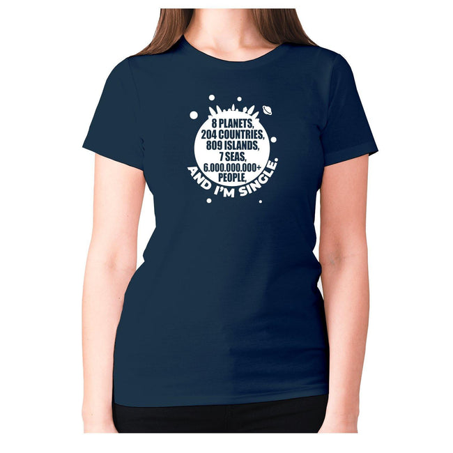 8 planets, 204 countries, 809 islands, 7 seas, 6.000.000.000+ people, AND I'M SINGLE - women's premium t-shirt - Graphic Gear