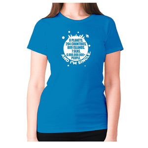 8 planets, 204 countries, 809 islands, 7 seas, 6.000.000.000+ people, AND I'M SINGLE - women's premium t-shirt - Sapphire / S - Graphic Gear