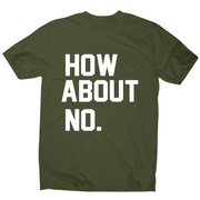 How about no funny rude offensive slogan t-shirt men's - Graphic Gear