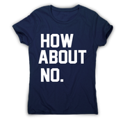 How about no funny rude offensive slogan t-shirt women's - Graphic Gear