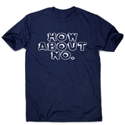 How about no funny rude slogan offensive t-shirt men's - Graphic Gear