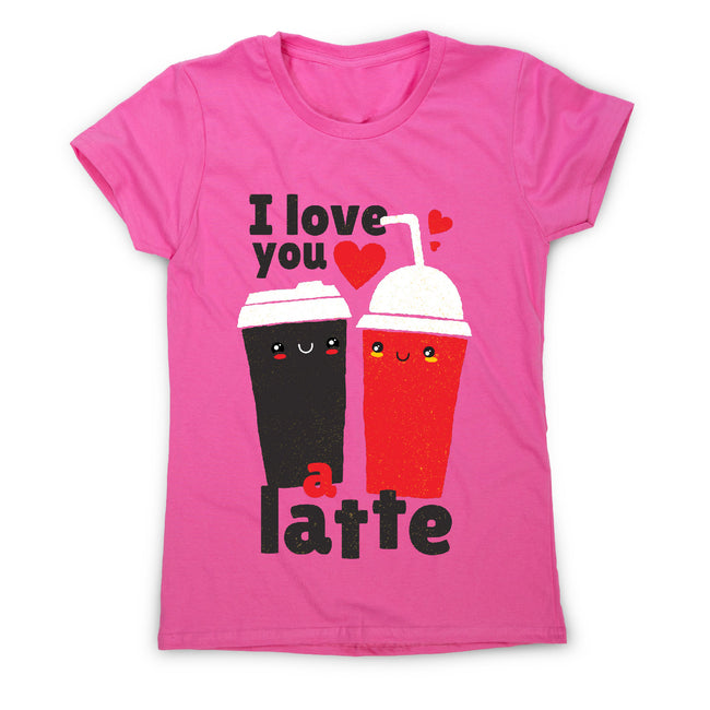 I love you latte - women's funny premium t-shirt - Graphic Gear