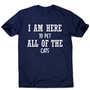 I am here to pet all of the cats funny t-shirt men's - Graphic Gear
