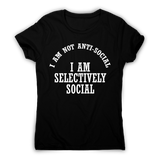 I am not anti-social I am selectively social funny rude t-shirt women's - Graphic Gear