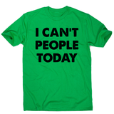 I can't people today funny rude offensive slogan t-shirt men's - Graphic Gear