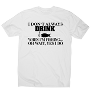 I don't always drink  funny fishing t-shirt men's - Graphic Gear