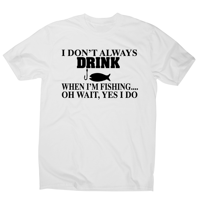 I don't always drink  funny fishing t-shirt men's - White / S - Graphic Gear