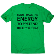 I don't  have the energy funny rude offensive slogan t-shirt men's - Graphic Gear