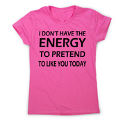 I don't  have the energy funny rude offensive slogan t-shirt women's - Graphic Gear
