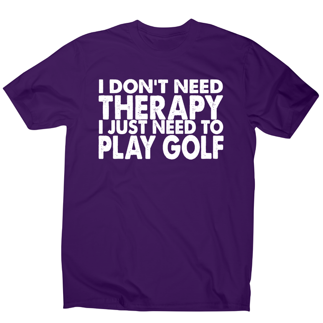 I don't need therapy funny golf slogan t-shirt men's - Graphic Gear