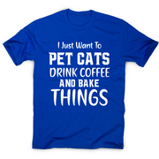 I just want to pet cats drink coffee and bake things funny t-shirt men's - Graphic Gear