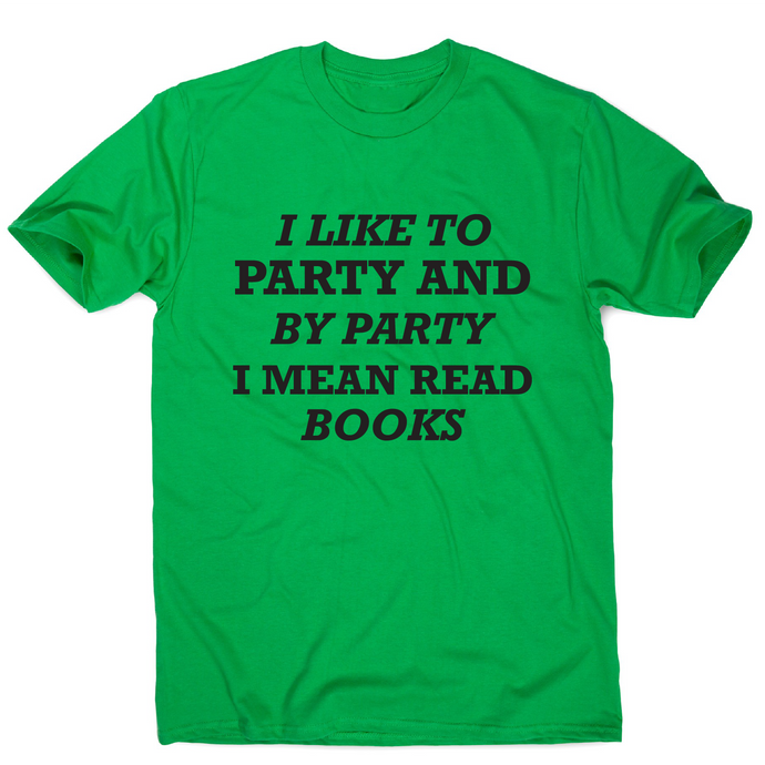 I like to party and by party I mean read books funny slogan t-shirt men's - Graphic Gear