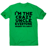 I'm the crazy uncle funny brother t-shirt men's - Graphic Gear