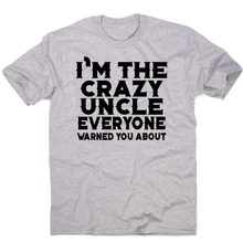Load image into Gallery viewer, I'm the crazy uncle funny brother t-shirt men's - Graphic Gear