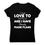 I would love to but my cat and I have already made plans funny t-shirt women's - Graphic Gear