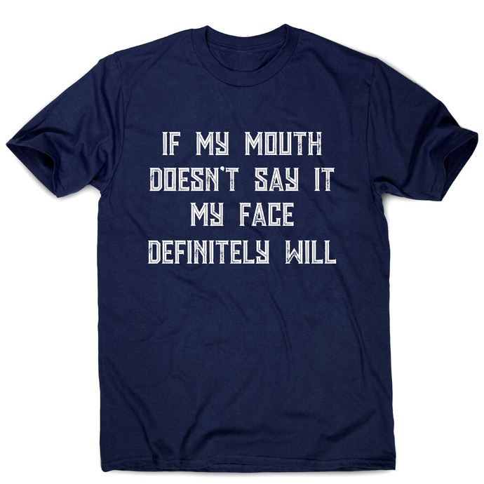 If my mouth doesn't say it my face definitely will rude t-shirt men's - Graphic Gear
