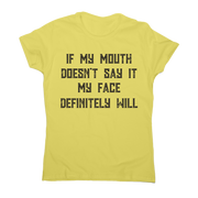 If my mouth doesn't say it my face definitely will rude t-shirt women's - Graphic Gear