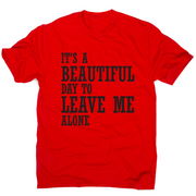 It's a beautiful day to leave me alone funny rude t-shirt men's - Graphic Gear