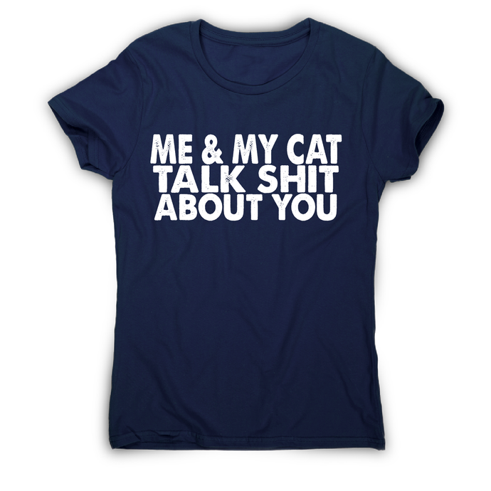 Me & my cat talk funny offensive rude t-shirt women's - Graphic Gear