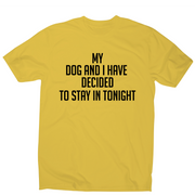 My dog and I have decided to stay in tonight funny t-shirt men's - Graphic Gear
