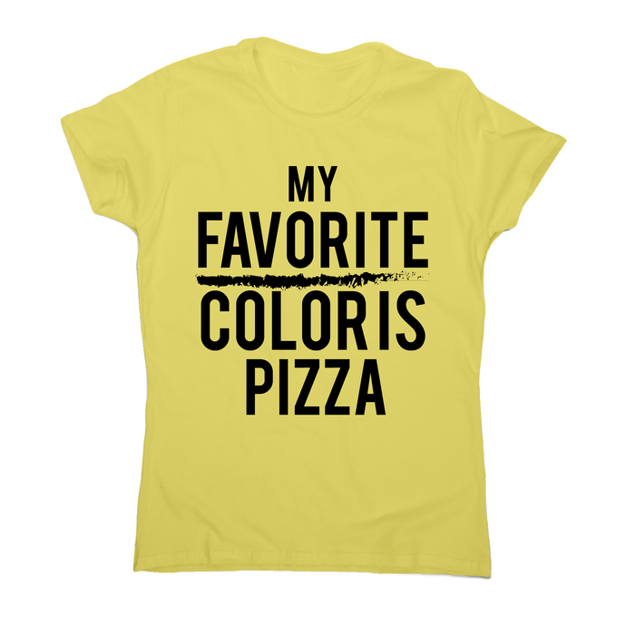 My favorite color is pizza awesome funny foodie t-shirt women's - Graphic Gear