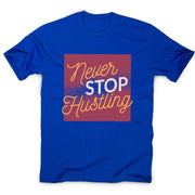 Never stop hustling - motivational men's t-shirt - Graphic Gear