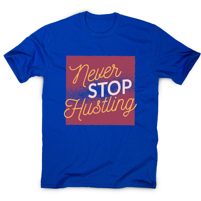 Never stop hustling - motivational men's t-shirt - Blue / S - Graphic Gear