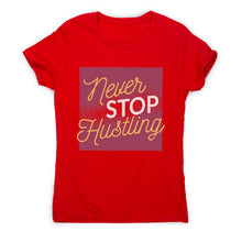 Load image into Gallery viewer, Never stop hustling - motivational women's t-shirt - Graphic Gear