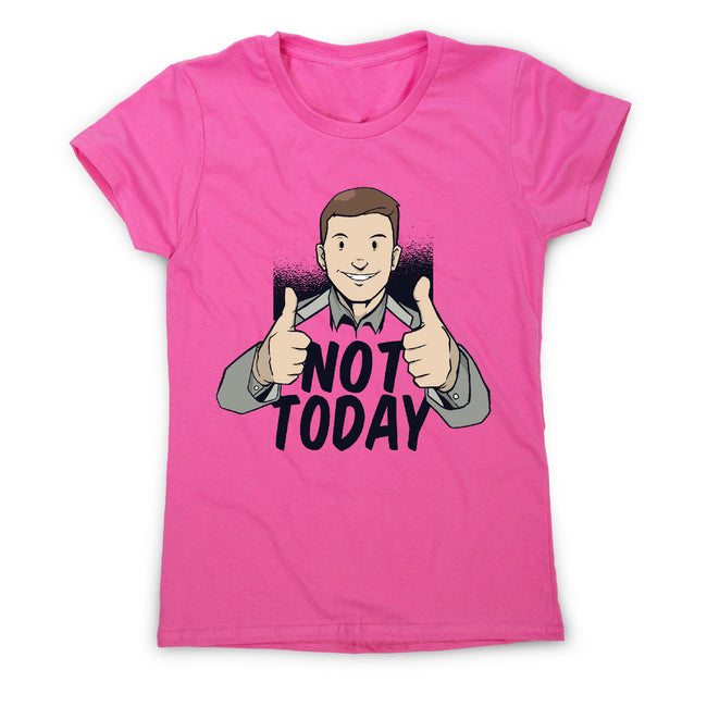 Not today - women's funny premium t-shirt - Graphic Gear