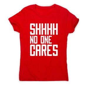 No one cares - women's funny premium t-shirt - Graphic Gear