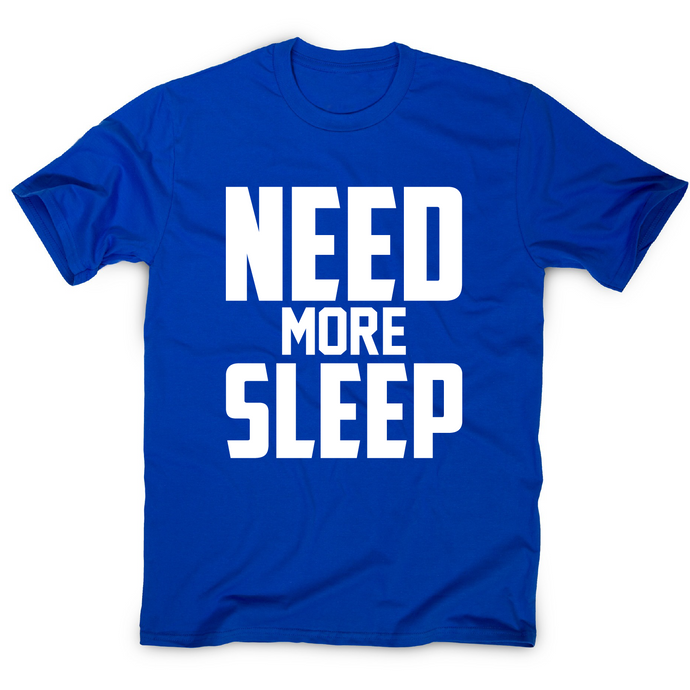 Need more sleep funny lazy slogan t-shirt men's - Graphic Gear