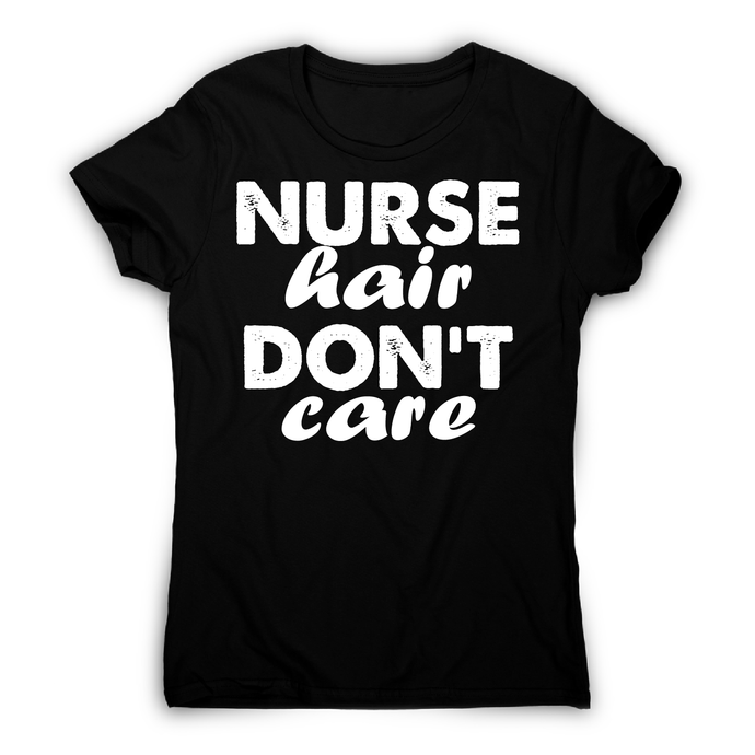 Nurse hair don't care awesome funny t-shirt women's - Graphic Gear