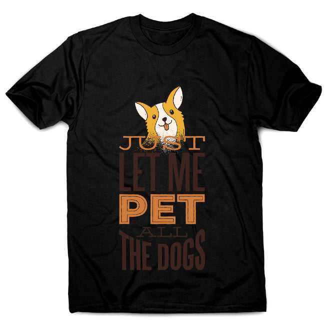 Pet all the dogs - men's funny premium t-shirt - Graphic Gear