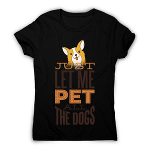 Pet all the dogs - women's funny premium t-shirt - Graphic Gear