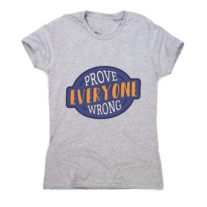 Prove everyone wrong - motivational women's t-shirt - Grey / S - Graphic Gear
