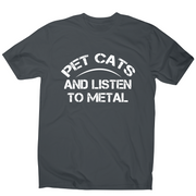 Pet cats and listen to metal funny slogan t-shirt men's - Graphic Gear