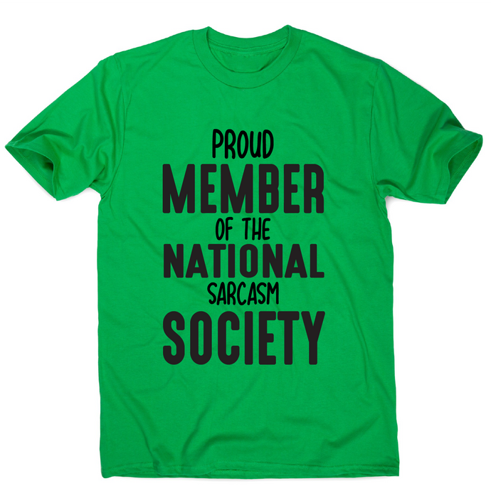 Proud member of the national sarcasm society funny slogan t-shirt men's - Graphic Gear