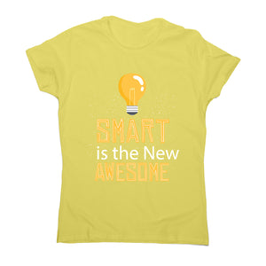 Smart is awesome - women's funny premium t-shirt - Graphic Gear