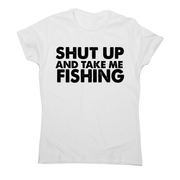Shut up and take me fishing funny fishing slogan t-shirt women's - Graphic Gear