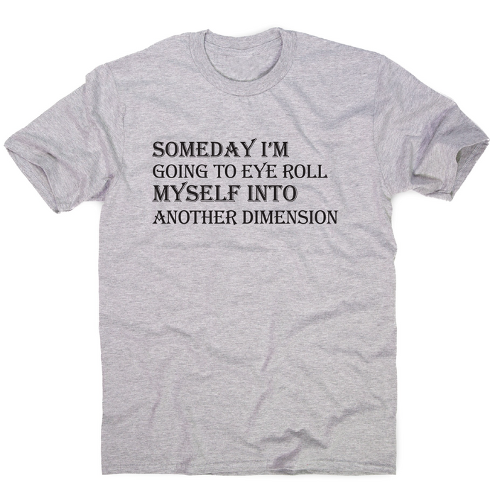 Someday I m going to eye-roll myself funny slogan t-shirt men's - Graphic Gear