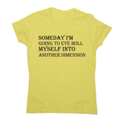 Someday I m going to eye-roll myself funny slogan t-shirt women's - Graphic Gear
