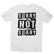 Sorry not sorry funny slogan t-shirt men's - Graphic Gear