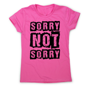 Sorry not sorry funny slogan t-shirt women's - Graphic Gear