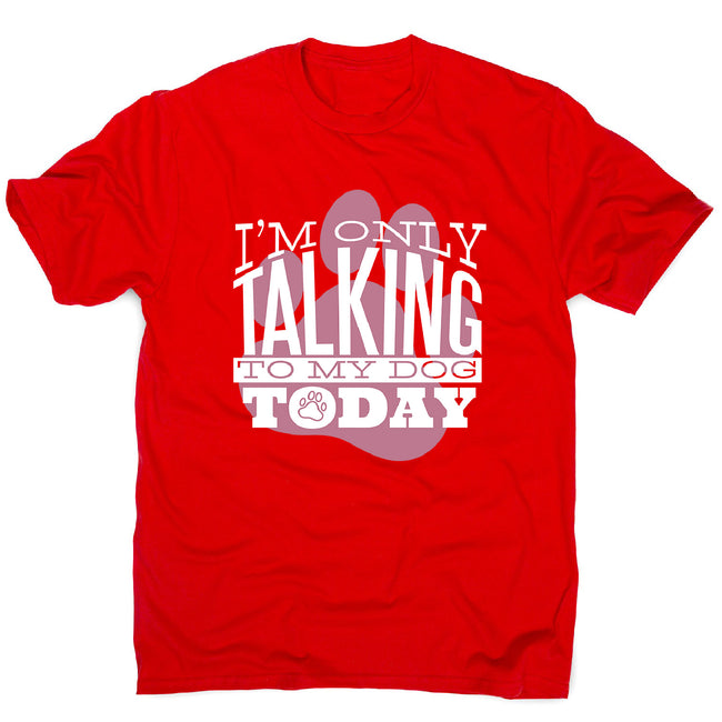 Talk to my dog - men's funny premium t-shirt - Graphic Gear