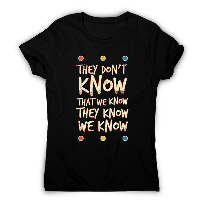 They don't know friends - funny sarcastic women's t-shirt - Graphic Gear