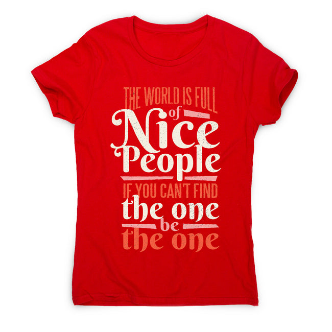 The world is full of nice people - women's motivational t-shirt - Graphic Gear