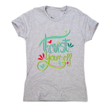 Load image into Gallery viewer, Trust yourself - women's motivational t-shirt - Graphic Gear