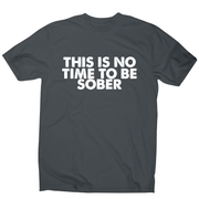 This is no time to be funny drinking slogan t-shirt men's - Graphic Gear