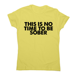 This is no time to be funny drinking slogan t-shirt women's - Graphic Gear